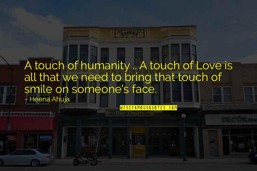 Touch My Face Quotes By Heena Ahuja: A touch of humanity .. A touch of