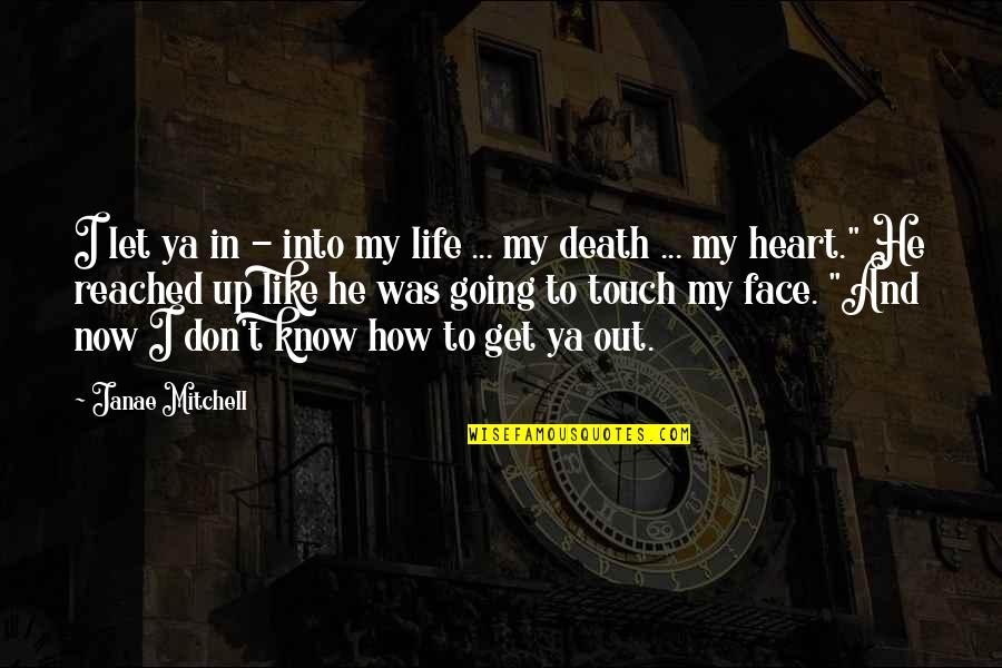 Touch My Face Quotes By Janae Mitchell: I let ya in - into my life