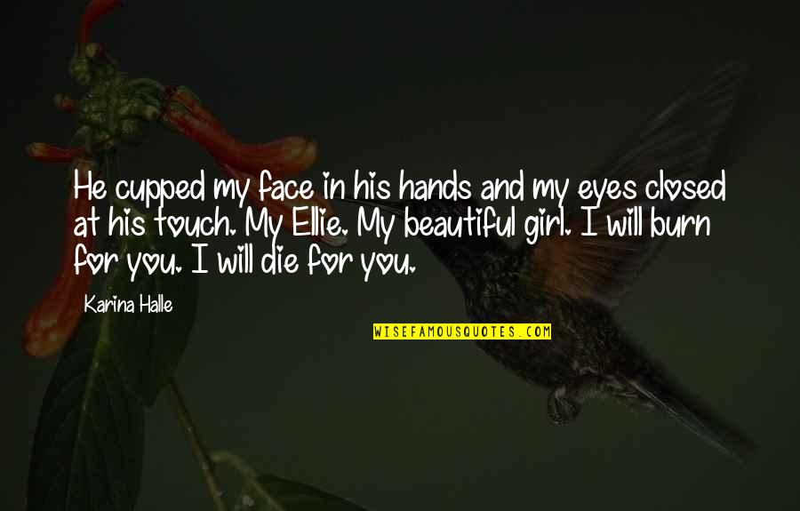 Touch My Face Quotes By Karina Halle: He cupped my face in his hands and