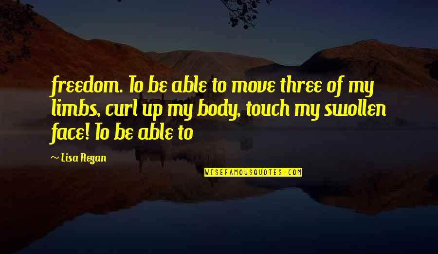 Touch My Face Quotes By Lisa Regan: freedom. To be able to move three of