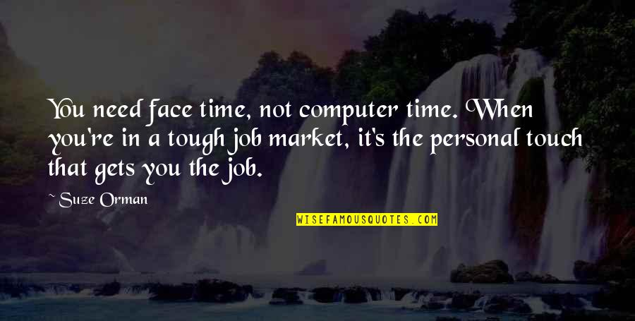 Touch My Face Quotes By Suze Orman: You need face time, not computer time. When