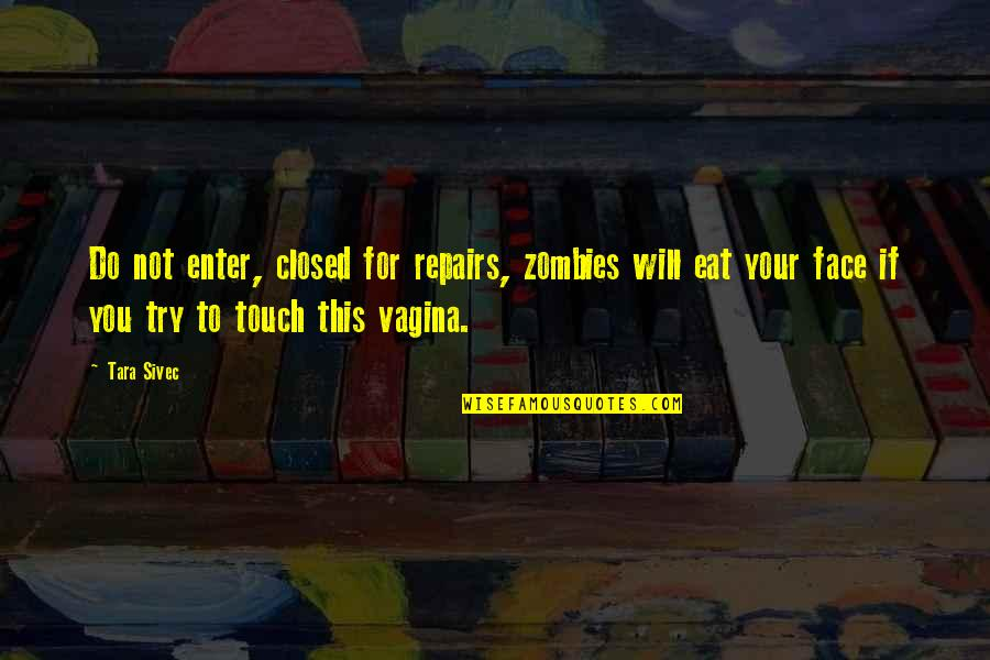 Touch My Face Quotes By Tara Sivec: Do not enter, closed for repairs, zombies will
