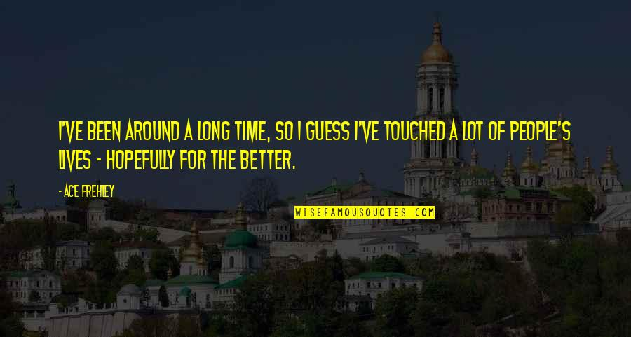 Touched Our Lives Quotes By Ace Frehley: I've been around a long time, so I