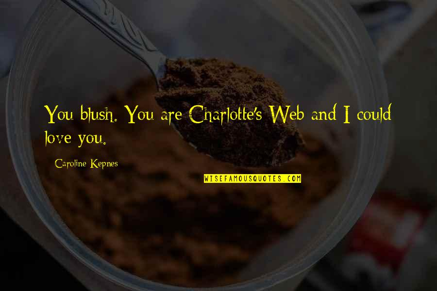 Touched Our Lives Quotes By Caroline Kepnes: You blush. You are Charlotte's Web and I