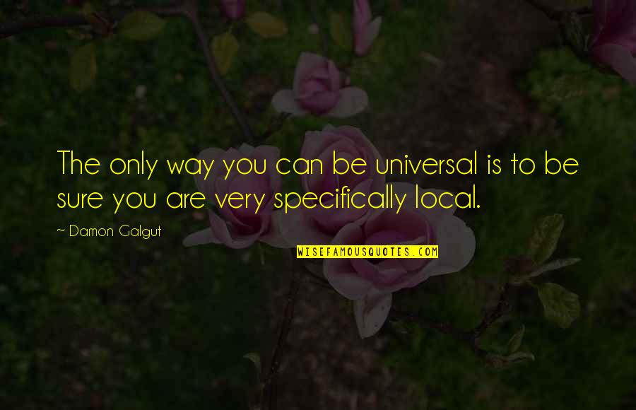 Touched Our Lives Quotes By Damon Galgut: The only way you can be universal is