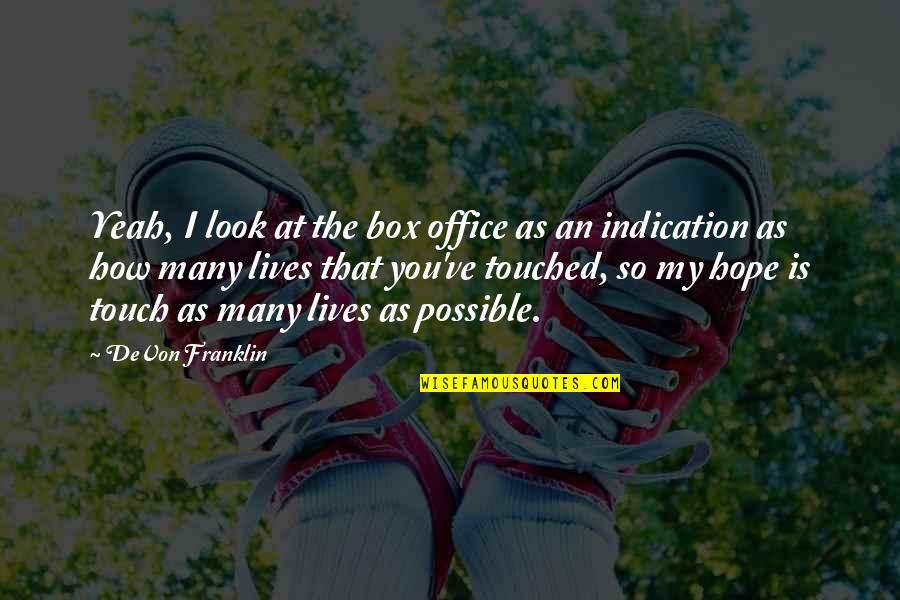 Touched Our Lives Quotes By DeVon Franklin: Yeah, I look at the box office as