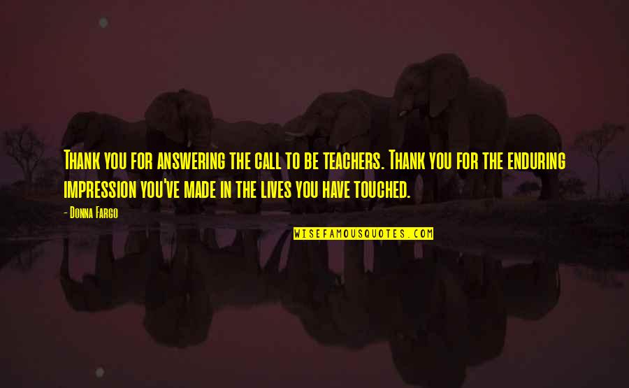 Touched Our Lives Quotes By Donna Fargo: Thank you for answering the call to be