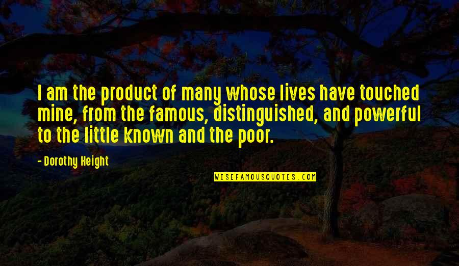 Touched Our Lives Quotes By Dorothy Height: I am the product of many whose lives