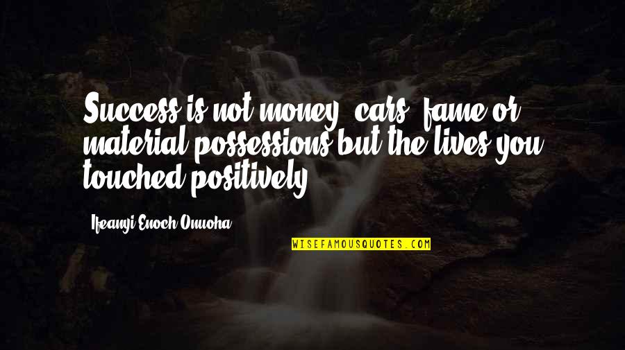 Touched Our Lives Quotes By Ifeanyi Enoch Onuoha: Success is not money, cars, fame or material
