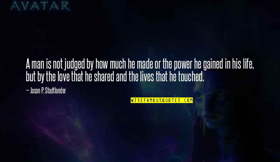 Touched Our Lives Quotes By Jason P. Stadtlander: A man is not judged by how much