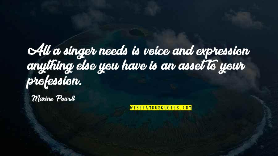 Touched Our Lives Quotes By Maxine Powell: All a singer needs is voice and expression