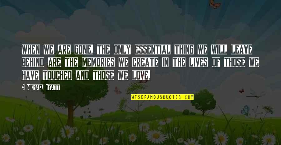 Touched Our Lives Quotes By Michael Hyatt: When we are gone, the only essential thing