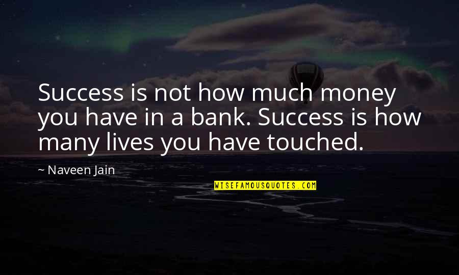 Touched Our Lives Quotes By Naveen Jain: Success is not how much money you have