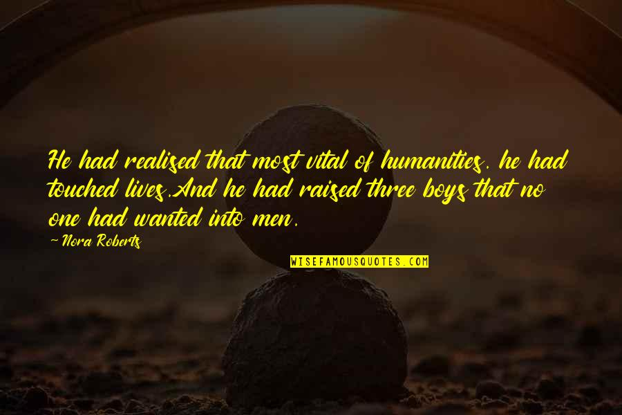 Touched Our Lives Quotes By Nora Roberts: He had realised that most vital of humanities.