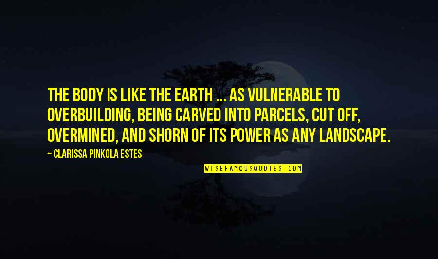 Touching Hands Quotes By Clarissa Pinkola Estes: The body is like the earth ... as