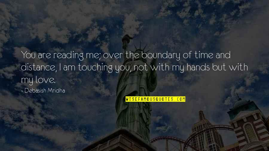 Touching Hands Quotes By Debasish Mridha: You are reading me; over the boundary of