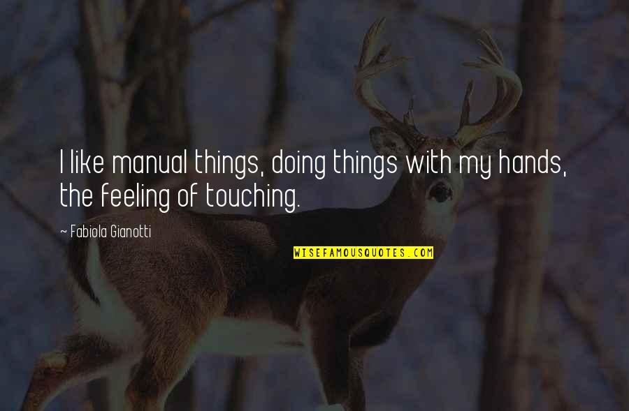Touching Hands Quotes By Fabiola Gianotti: I like manual things, doing things with my