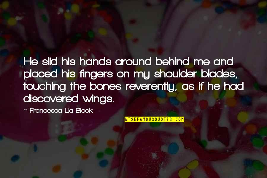 Touching Hands Quotes By Francesca Lia Block: He slid his hands around behind me and