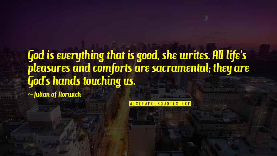 Touching Hands Quotes By Julian Of Norwich: God is everything that is good, she writes.