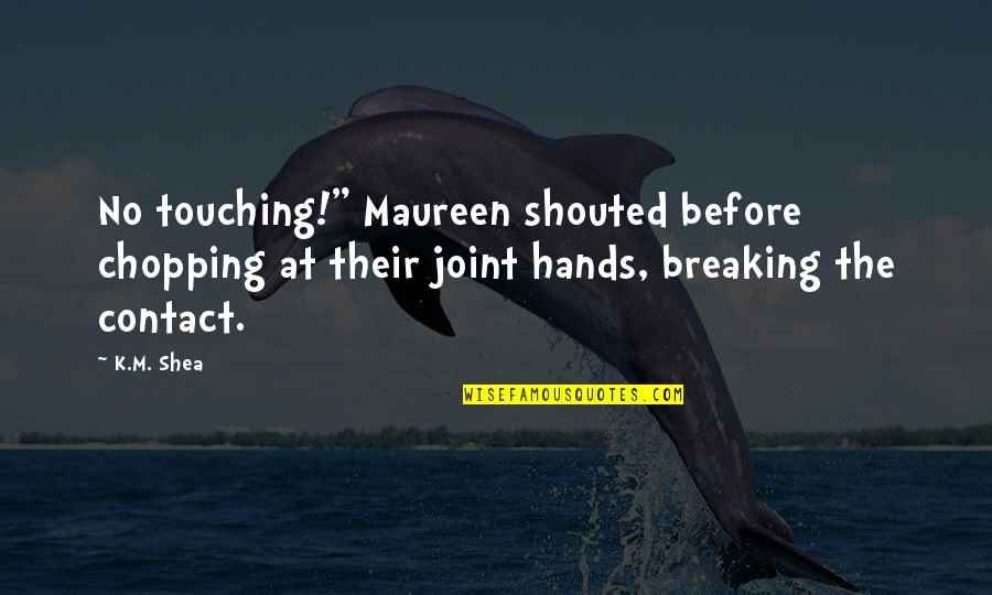 """Touching Hands Quotes By K.M. Shea: No touching!"""" Maureen shouted before chopping at their"""