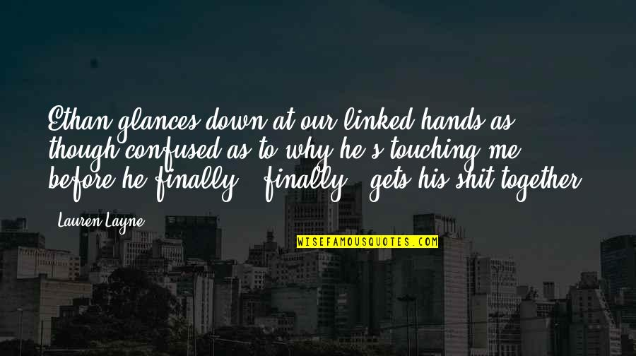 Touching Hands Quotes By Lauren Layne: Ethan glances down at our linked hands as