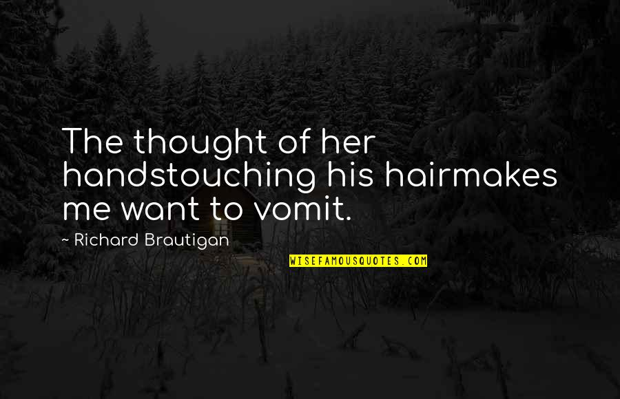 Touching Hands Quotes By Richard Brautigan: The thought of her handstouching his hairmakes me