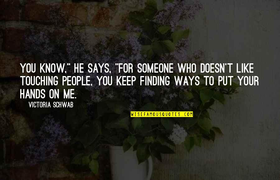 """Touching Hands Quotes By Victoria Schwab: You know,"""" he says, """"for someone who doesn't"""