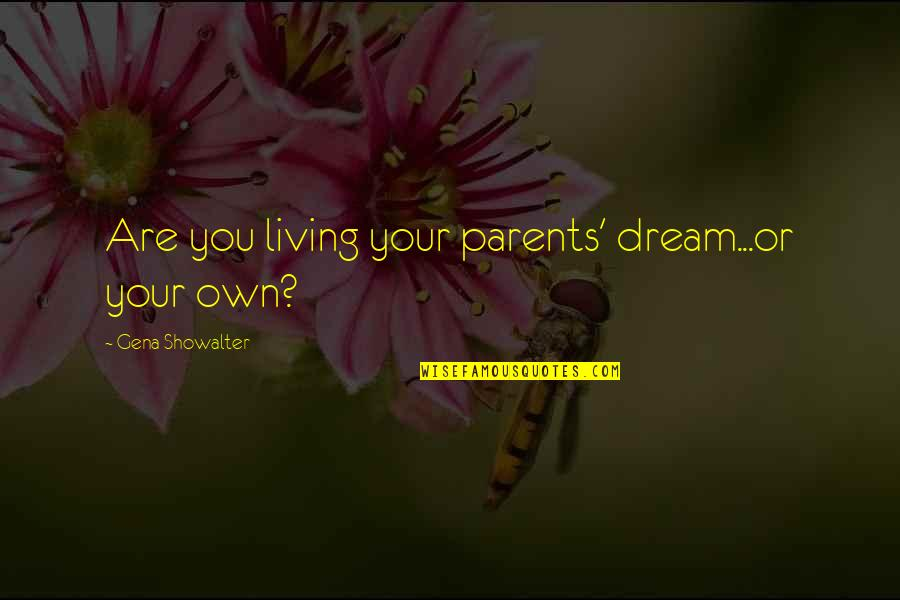 Touching People's Hearts Quotes By Gena Showalter: Are you living your parents' dream...or your own?