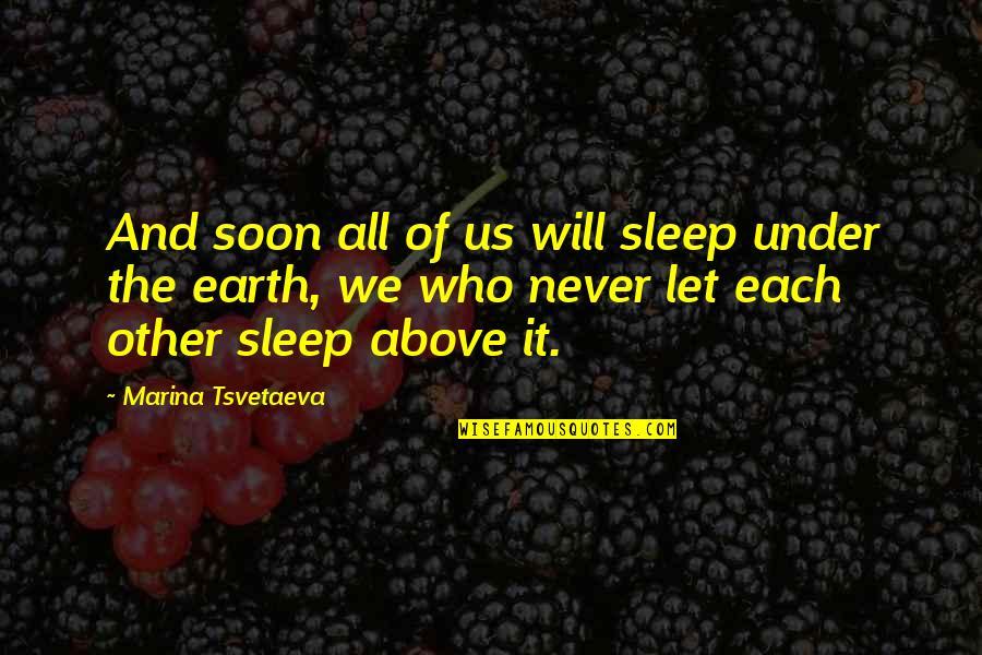 Touching People's Hearts Quotes By Marina Tsvetaeva: And soon all of us will sleep under