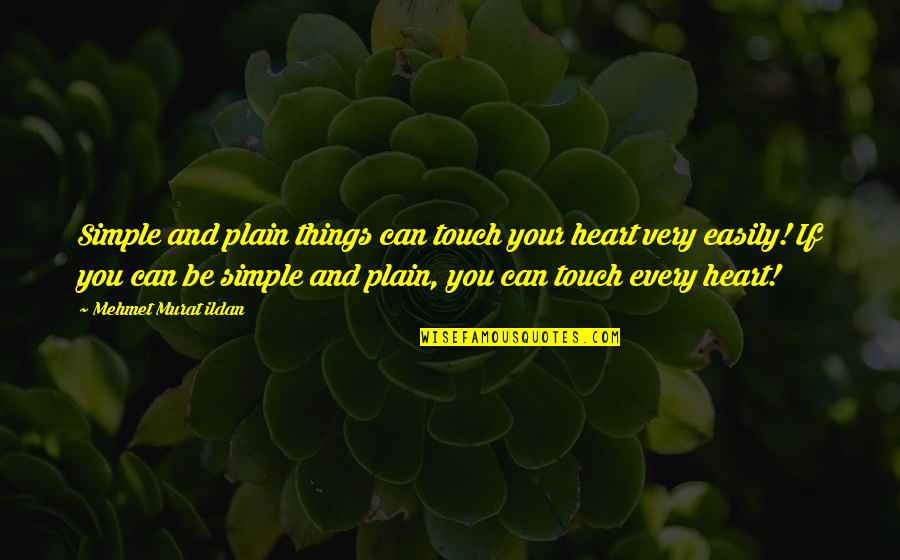 Touching People's Hearts Quotes By Mehmet Murat Ildan: Simple and plain things can touch your heart