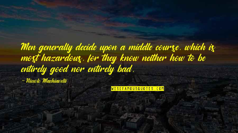 Touching People's Hearts Quotes By Niccolo Machiavelli: Men generally decide upon a middle course, which