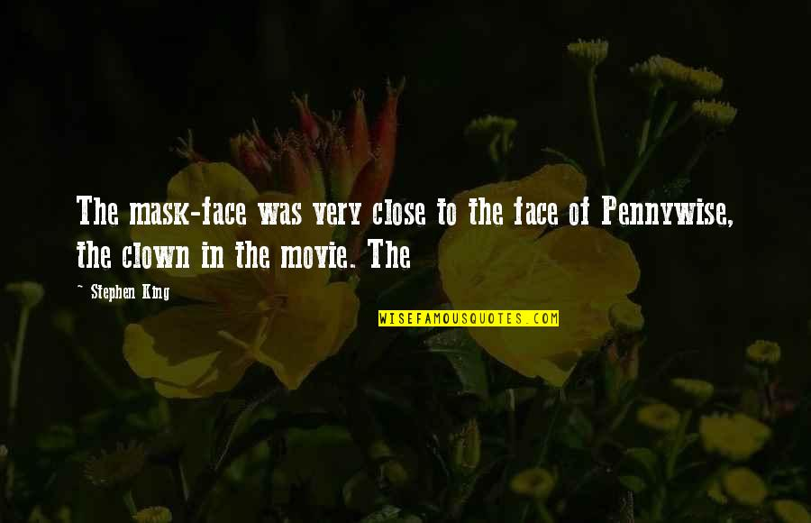 Touching People's Hearts Quotes By Stephen King: The mask-face was very close to the face