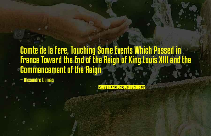 Touching Quotes By Alexandre Dumas: Comte de la Fere, Touching Some Events Which