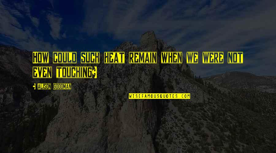 Touching Quotes By Alison Goodman: How could such heat remain when we were