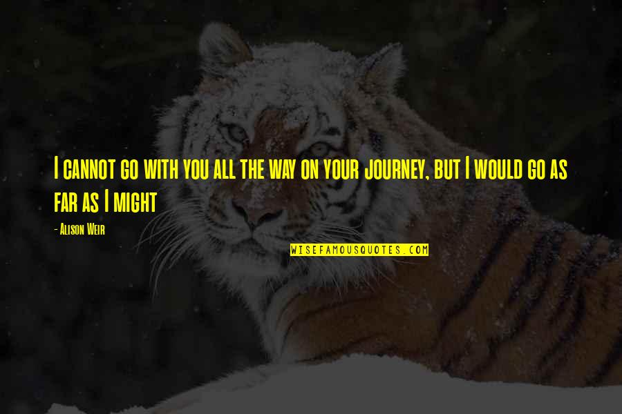 Touching Quotes By Alison Weir: I cannot go with you all the way