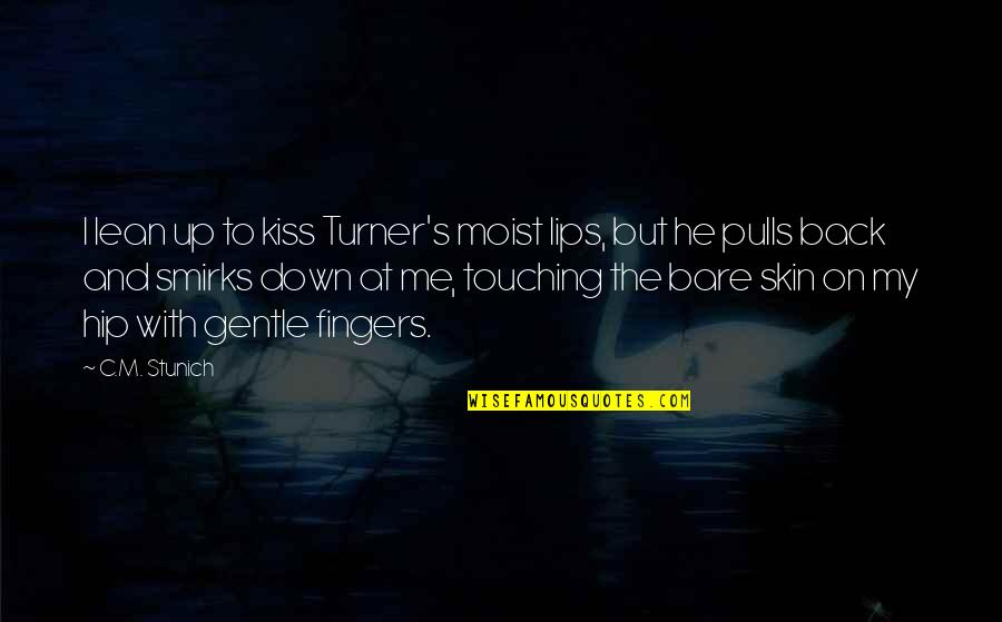 Touching Quotes By C.M. Stunich: I lean up to kiss Turner's moist lips,