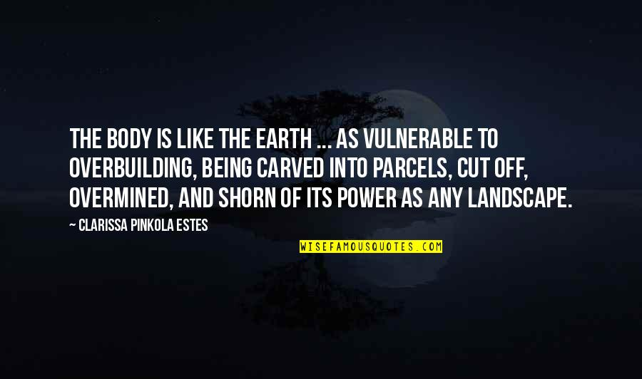 Touching Quotes By Clarissa Pinkola Estes: The body is like the earth ... as