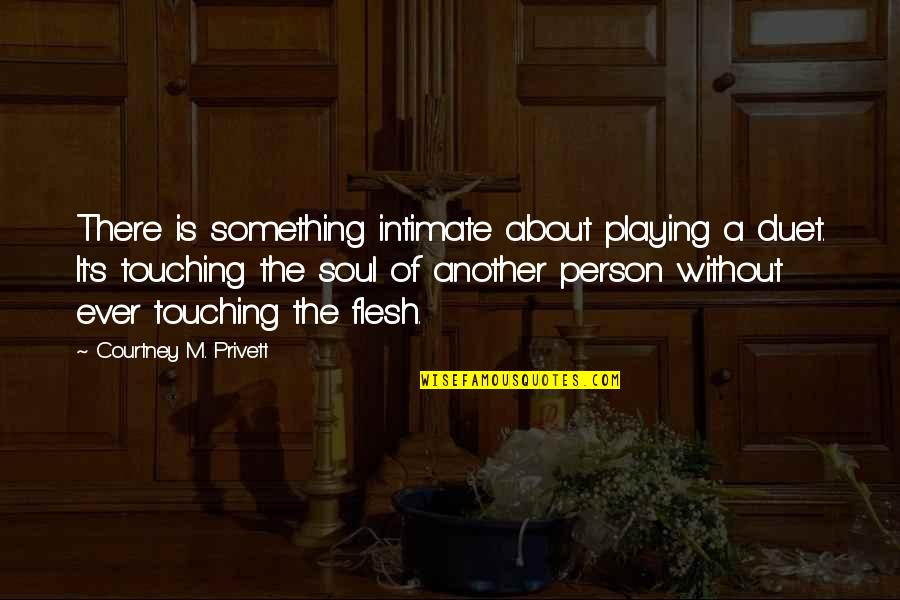Touching Quotes By Courtney M. Privett: There is something intimate about playing a duet.