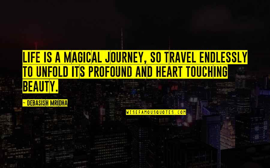 Touching Quotes By Debasish Mridha: Life is a magical journey, so travel endlessly