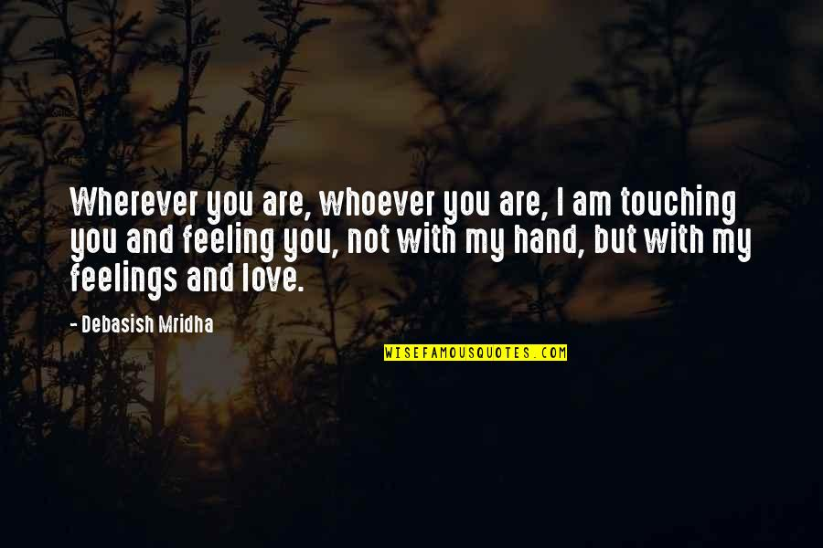 Touching Quotes By Debasish Mridha: Wherever you are, whoever you are, I am