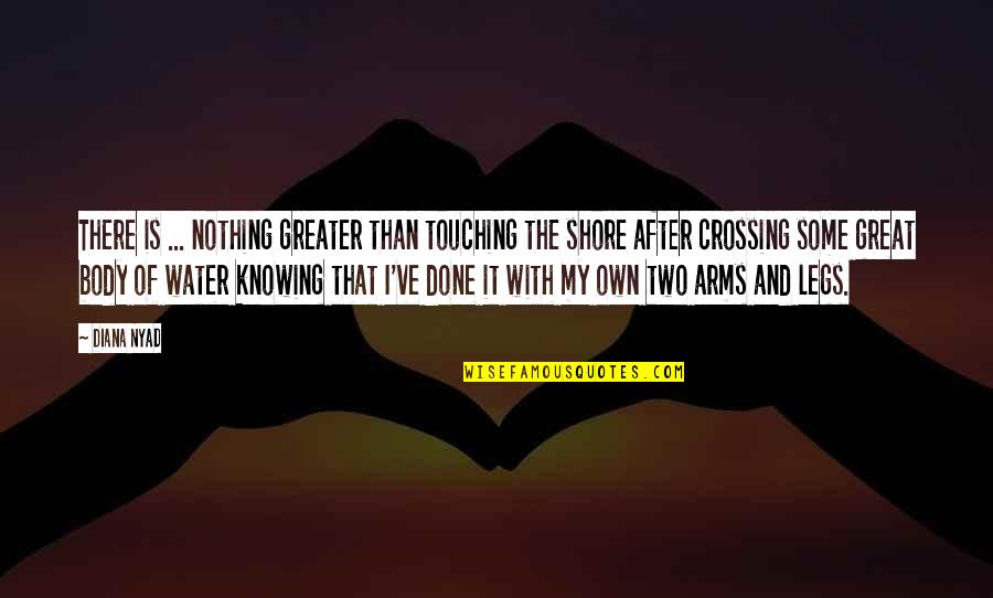 Touching Quotes By Diana Nyad: There is ... nothing greater than touching the