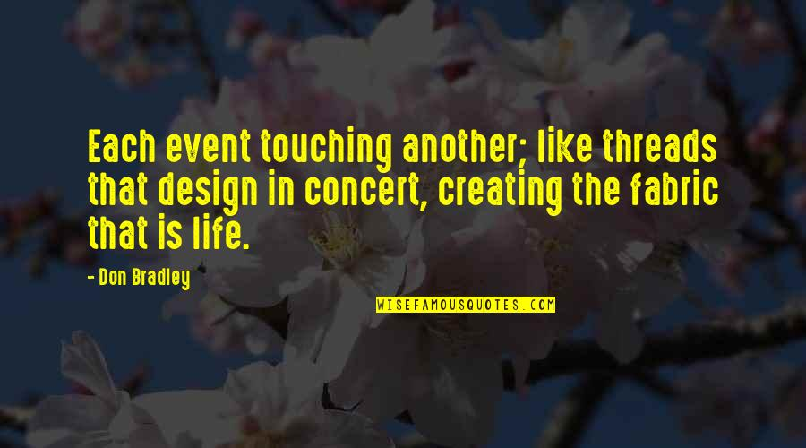 Touching Quotes By Don Bradley: Each event touching another; like threads that design