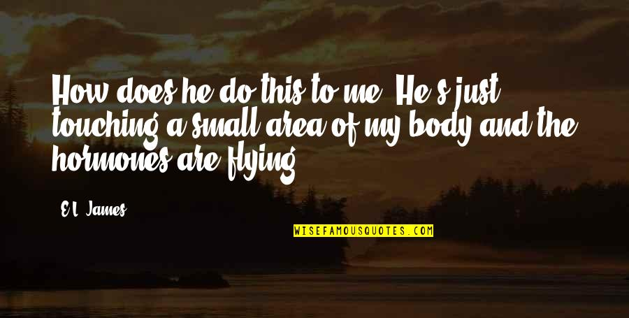 Touching Quotes By E.L. James: How does he do this to me? He's