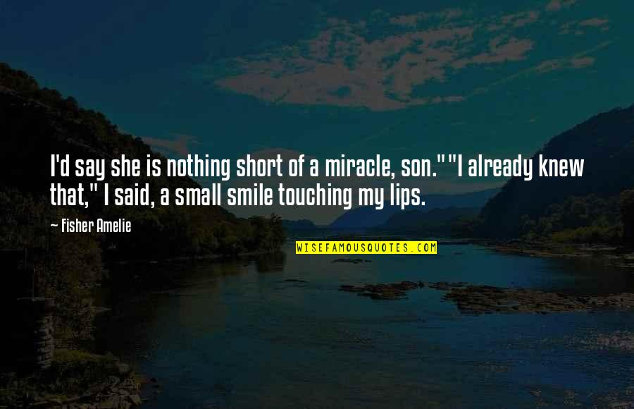Touching Quotes By Fisher Amelie: I'd say she is nothing short of a