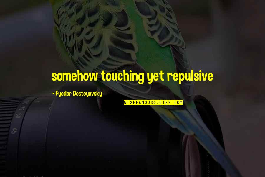 Touching Quotes By Fyodor Dostoyevsky: somehow touching yet repulsive