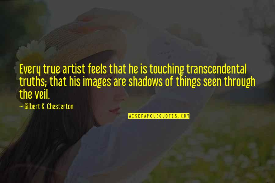 Touching Quotes By Gilbert K. Chesterton: Every true artist feels that he is touching