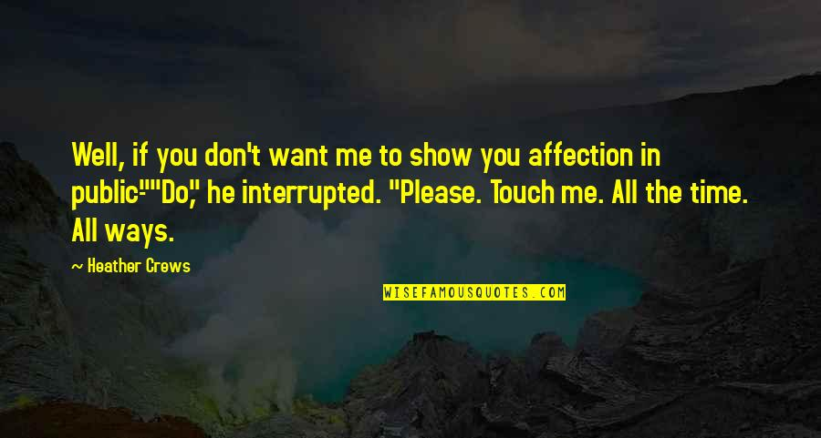 Touching Quotes By Heather Crews: Well, if you don't want me to show