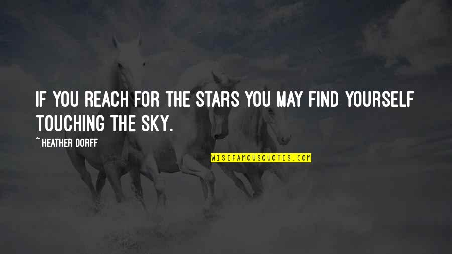 Touching Quotes By Heather Dorff: If you reach for the stars you may