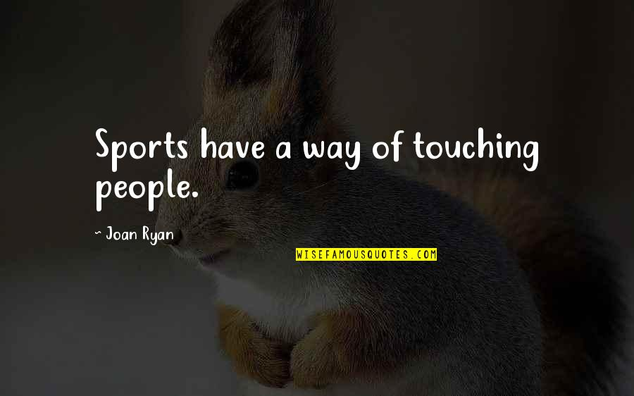 Touching Quotes By Joan Ryan: Sports have a way of touching people.