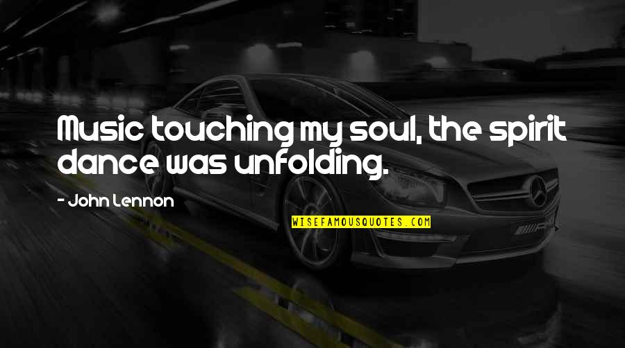 Touching Quotes By John Lennon: Music touching my soul, the spirit dance was